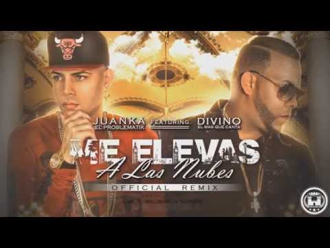 Letra Me elevas a las nubes (Remix) Juanka El Problematik Ft Divino