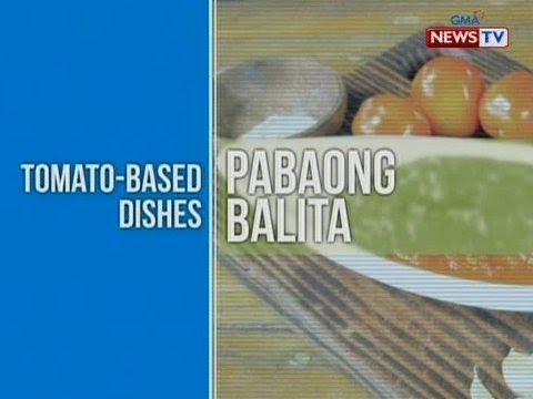 [GMA]  NTG: Pabaong Balita: Tomato-based dishes