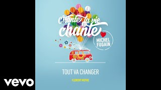 Florent Mothe - Tout va changer (Love Michel Fugain) (Audio)