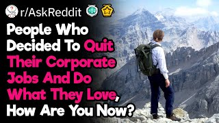 People Who Quit Corporate Jobs, Are You Happier Now?