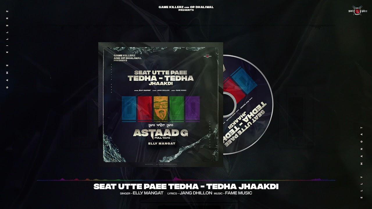 Seat Utte Paee Tedha Tedha Jhaakdi (Astaad G) Elly Mangat | Latest Punjabi Song 2021| Elly Mangat Lyrics