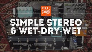 That Pedal Show – Thoughts On Simple Stereo & Wet Dry Wet Rigs