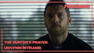 The Hunter's Prayer / Avcı'nın İntikamı Türkçe Altyazılı Fragman
