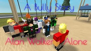 ROBLOX BULLY STORY - Alan Walker Alone