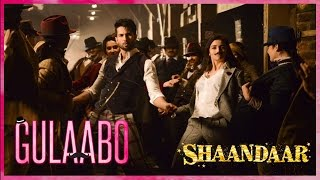 Gulaabo - Song Video - Shaandaar