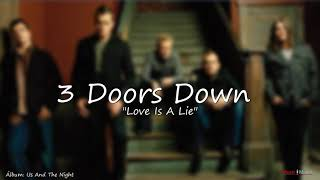 3 Doors Down  -  Love Is A Lie