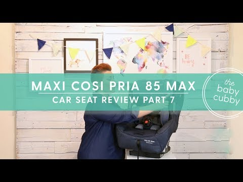 PART 7: Maxi Cosi Pria 85 Max Convertible Car Seat Review