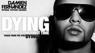 DYING (Only Hurts The First Time) - Damien Fernandez HQ