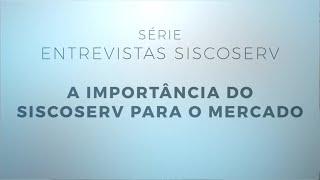 Série Entrevistas Siscoserv 1/3: A importância do Siscoserv para o mercado.