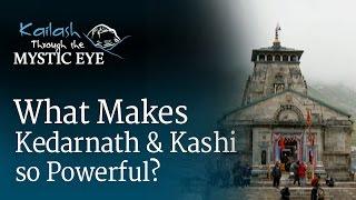 What Makes Kedarnath and Kashi so Powerful?