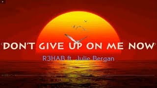 R3HAB   Don't Give Up On Me Now (with Julie Bergan)   Lyrics Video