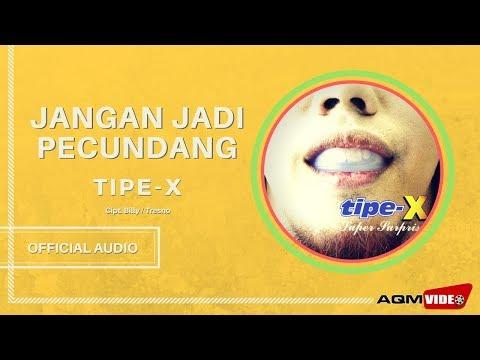 Tipe X - Jangan Jadi Pecundang   Official Audio