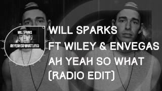 Will Sparks Ft  Wiley & Elen Levon   Ah Yeah So What Radio Edit