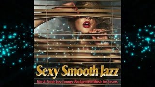 Sexy Smooth Jazz - Hot and Erotic Jazz Lounge Chill Background (Continuous Mix) ▶ by Chill2Chill