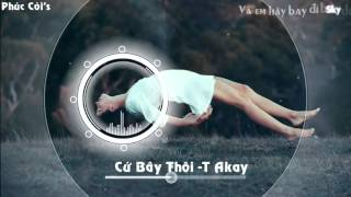 Cứ Bay Thôi - T-Akay [ Video Lyric ]