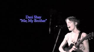 "Dani Shay - ""Me; My Brother"""