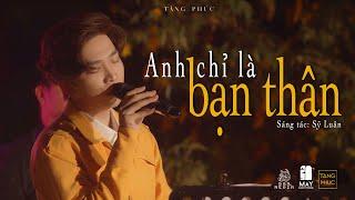 TĂNG PHÚC   ANH CHỈ LÀ BẠN THÂN (Sỹ Luân)   Live in MÂY LANG THANG 22.11.2020  ĐÀ LẠT