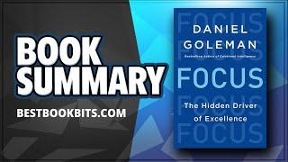 Focus | The Hidden Driver of Excellence | Daniel Goleman | Book Summary