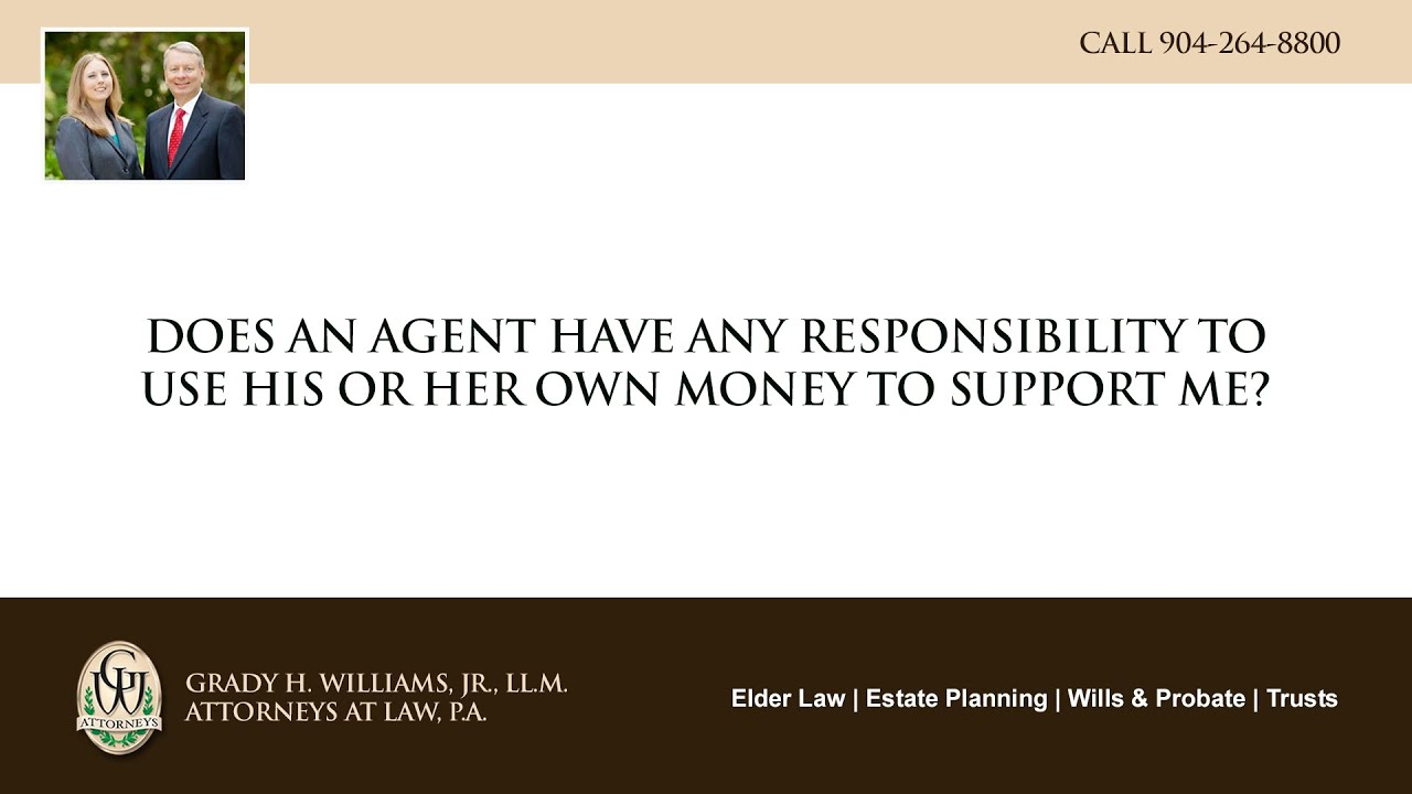 Video - Does an agent have any responsibility to use his or her own money to support me?