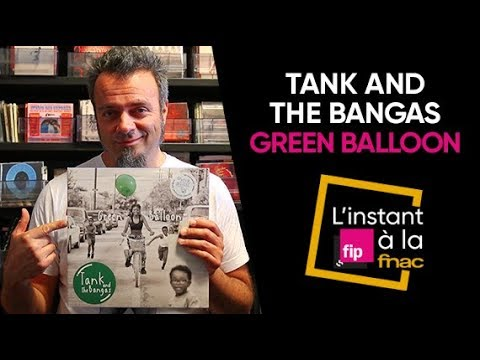 L'instant Fip à la Fnac présente Green Balloon de Tank and the Bangas