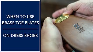 When To Use Brass Toe Plates On Dress Shoes | Kirby Allison
