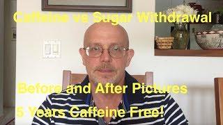 Quit Caffeine:  Caffeine vs Sugar Withdrawal - Five Years Caffeine Free!