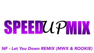 NF   Let You Down REMIX (MWX & ROOKIE) (Speed Up Mix)