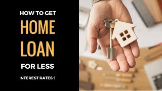 Home Loan Interest Rates - Tips to Get Home Loan for Less Interest Rates