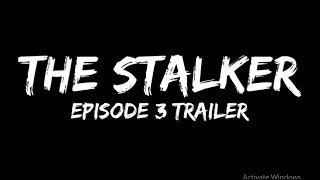 The Stalker Episode 3 Trailer