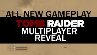 Tomb Raider - Mutiplayer reveal, All new gameplay: Rescue mode, Chasm map and Lara Croft.