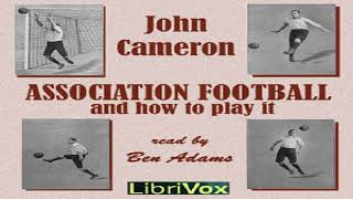 Association Football and How to Play It | John Cameron | Sports & Recreation | Talkingbook