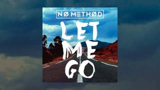 No Method - Let Me Go (Audio)