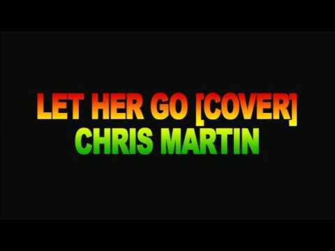 Let Her Go Reggae Cover   Chris Martin