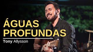 ÁGUAS PROFUNDAS - TONY ALLYSSON ( ACÚSTICO )