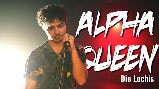 DIE LOCHIS   ALPHA QUEEN (Cover) | ZetasHero