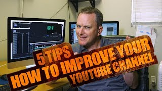 5 Tips: How to Improve Your Youtube Channel