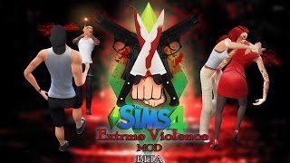 "The Sims 4 Extreme Violence ""MOD"" Beta V 1.2"