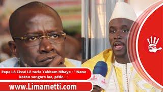 """Pape Lô Cissé Lô tacle Yakham Mbaye : """" Nane katou sangara laa, pédo..."""""""