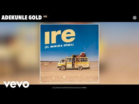 Adekunle Gold - Ire (El Mukuka Remix) (Audio) (El Mukuka Remix)