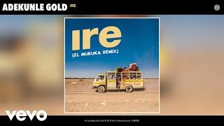 Adekunle Gold   Ire (El Mukuka Remix) (Audio) (El Mukuka Remix)