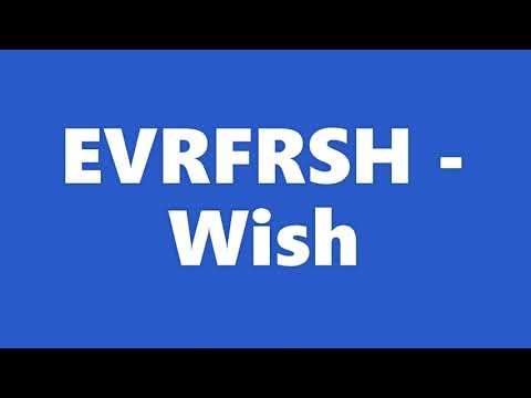 EVRFRSH - Wish