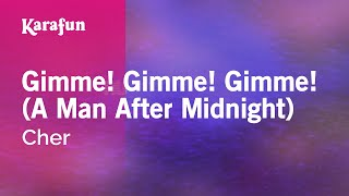 Karaoke Gimme! Gimme! Gimme! (A Man After Midnight)   Cher *