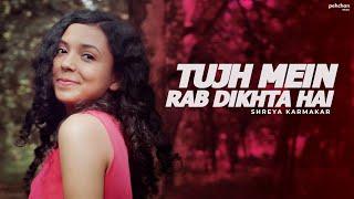 Tujh Mein Rab Dikhta Hai Unplugged Shreya Karmakar Female Cover Rab Ne Bana Di Jodi