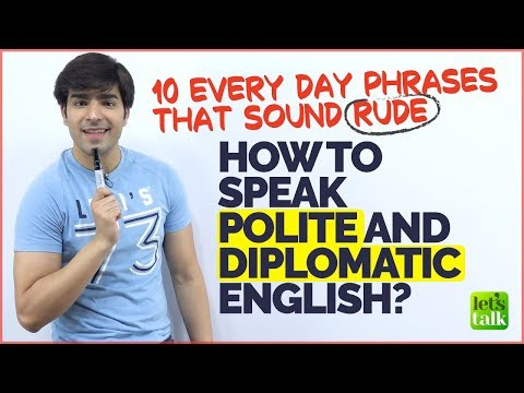 How To Speak Polite And Diplomatic English? 10 English Phrases That Sound Rude! Learn Polite English