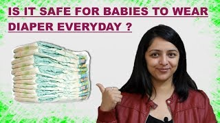 IS IT SAFE FOR BABIES TO WEAR DIAPER EVERYDAY ?