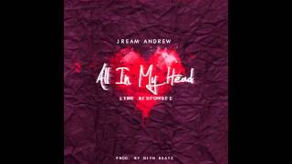 """Jream Andrew - """"All in my Head (The Response)"""""""