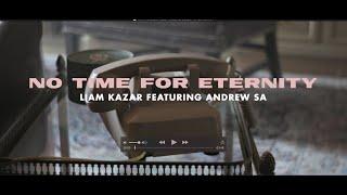 "Liam Kazar – ""No Time For Eternity"" (Ft. Andrew Sa)"