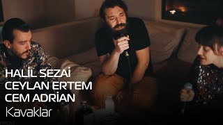 Halil Sezai - Ceylan Ertem - Cem Adrian | Kavaklar