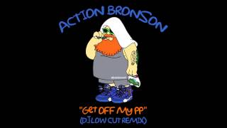 Action Bronson - Get Off My PP (Dj Low Cut Remix)