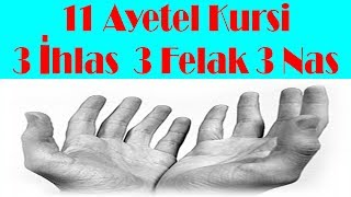 11 Ayetel Kursi  3 İhlas  3 Felak  3 Nas